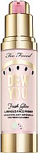 Духи, Парфюмерия, косметика Праймер под макияж - Too Faced Dew You Fresh Glow Luminous Face Primer